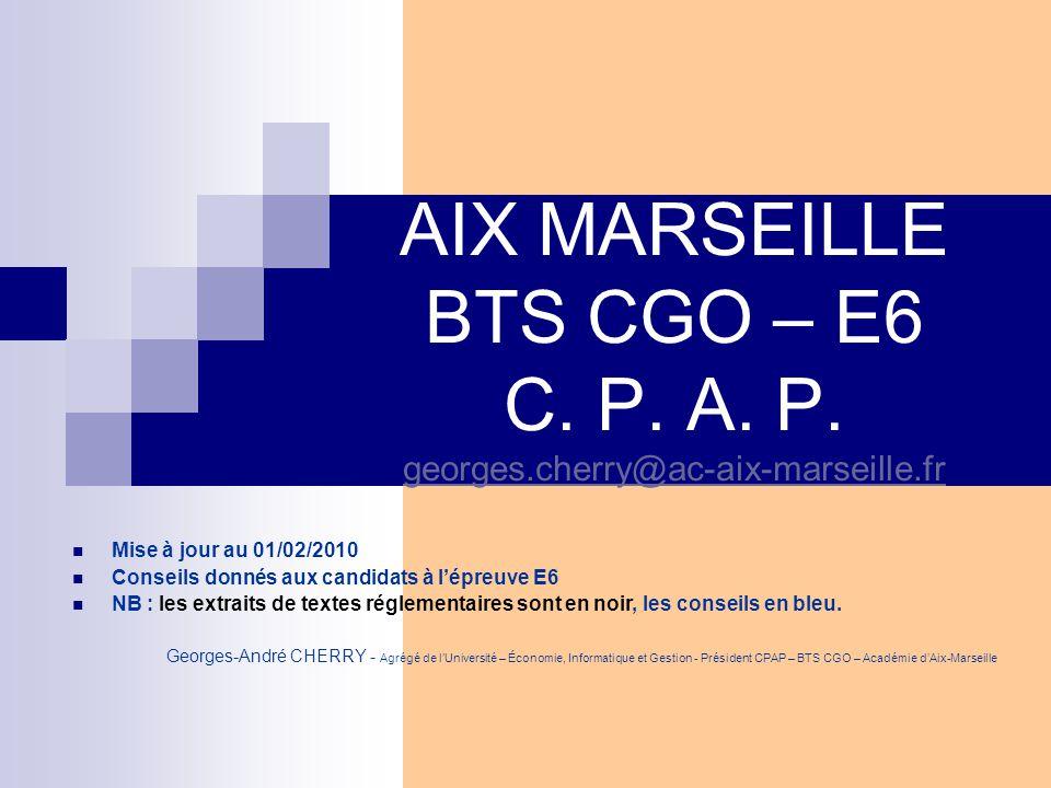AIX-MARSEILLE - BTS CGO - CPAP 2 30/03/2005 BTS CGO – Épreuve E6 Conseils aux candidats L'épreuve au règlement d'examen Forme de l épreuve : Au préalable, la commission d évaluation choisit une activité parmi celles présentées par le candidat dans son dossier d examen.