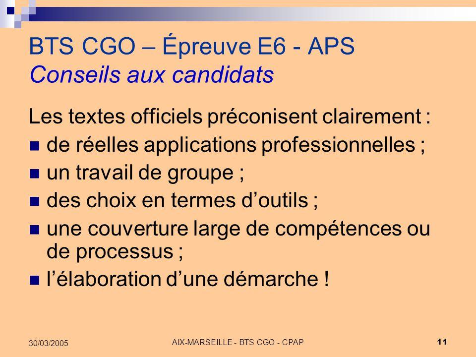 AIX-MARSEILLE - BTS CGO - CPAP 11 30/03/2005 BTS CGO – Épreuve E6 - APS Conseils aux candidats Les textes officiels préconisent clairement : de réelle