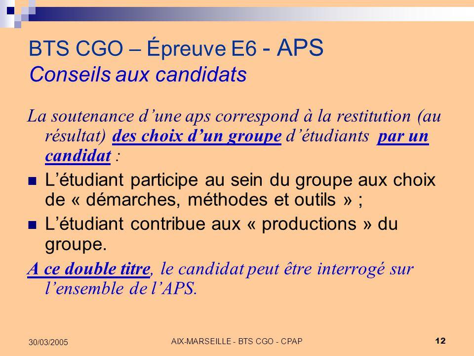AIX-MARSEILLE - BTS CGO - CPAP 12 30/03/2005 BTS CGO – Épreuve E6 - APS Conseils aux candidats La soutenance d'une aps correspond à la restitution (au