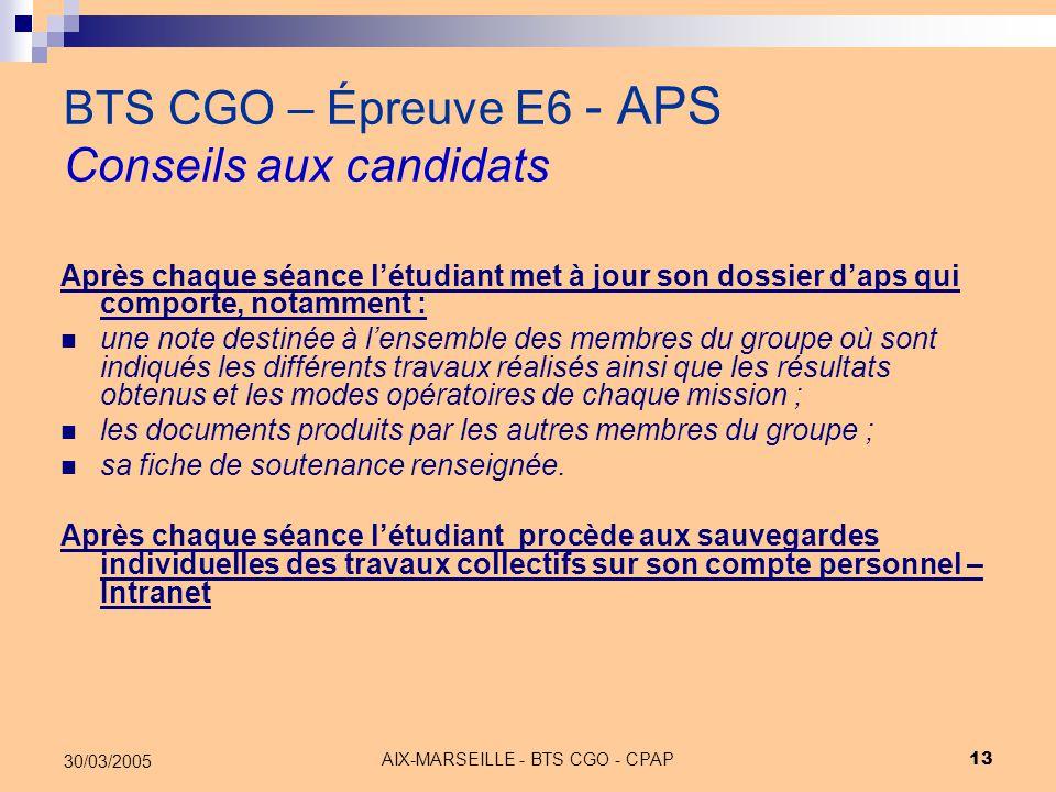 AIX-MARSEILLE - BTS CGO - CPAP 13 30/03/2005 BTS CGO – Épreuve E6 - APS Conseils aux candidats Après chaque séance l'étudiant met à jour son dossier d