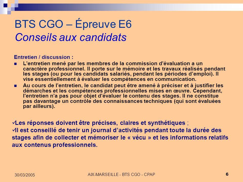 AIX-MARSEILLE - BTS CGO - CPAP 7 30/03/2005 BTS CGO – Épreuve E6 Conseils aux candidats Entretien :  Introduction annonçant identité/stage/plan de l oral .