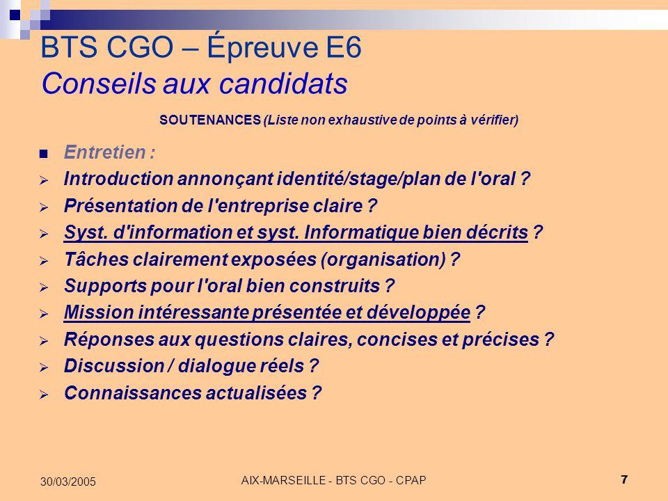 AIX-MARSEILLE - BTS CGO - CPAP 18 30/03/2005 BTS CGO – Épreuve E6 Conseils aux candidats Les sujets doivent impérativement correspondre à des réalités professionnelles même s'ils sont assis sur des situations fictives.