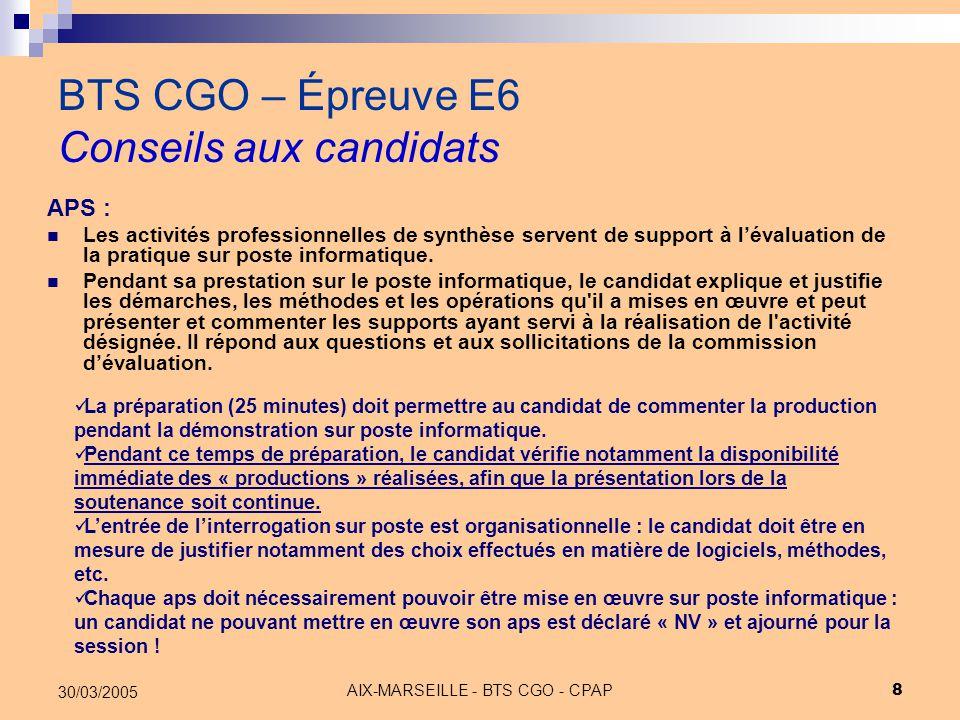 AIX-MARSEILLE - BTS CGO - CPAP 9 30/03/2005 BTS CGO – Épreuve E6 Conseils aux candidats Rappel : Les candidats sont seuls responsables du choix de leur aps : « les (…) candidats passent cette épreuve dans les centres d'examen désignés par les autorités académiques (…).