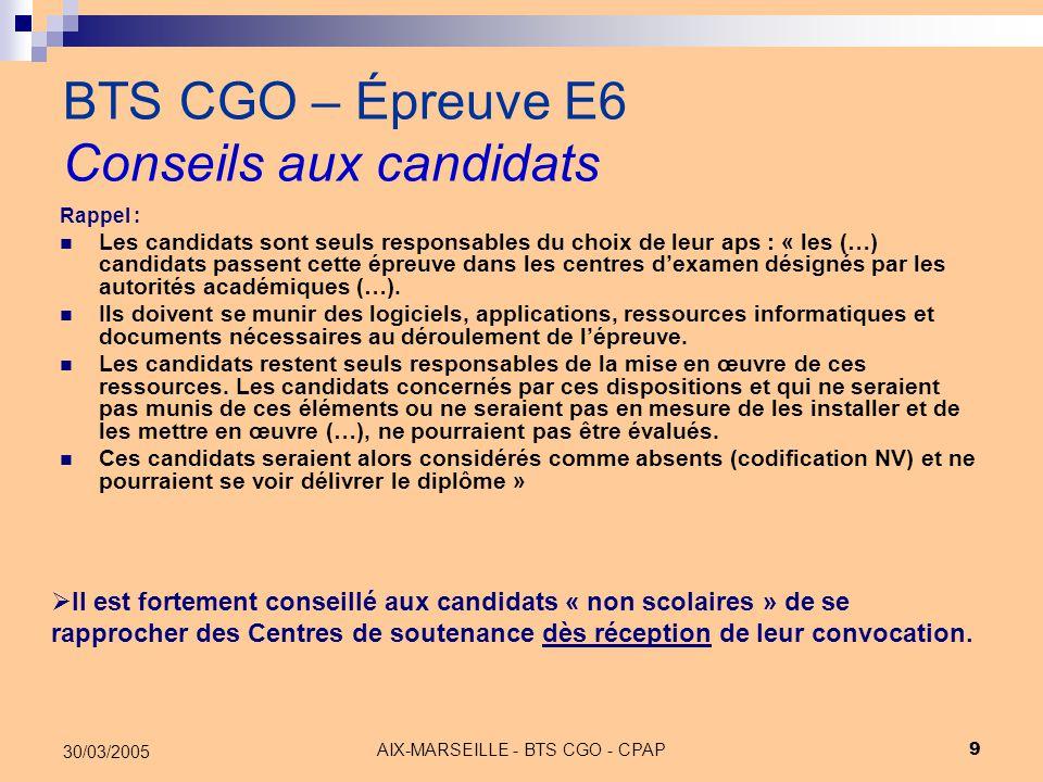 AIX-MARSEILLE - BTS CGO - CPAP 9 30/03/2005 BTS CGO – Épreuve E6 Conseils aux candidats Rappel : Les candidats sont seuls responsables du choix de leu