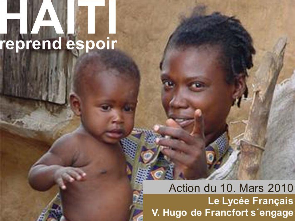 HAITI reprend espoir Le Lycée Français V. Hugo de Francfort s´engage HAITI reprend espoir Action du 10. Mars 2010 Le Lycée Français V. Hugo de Francfo