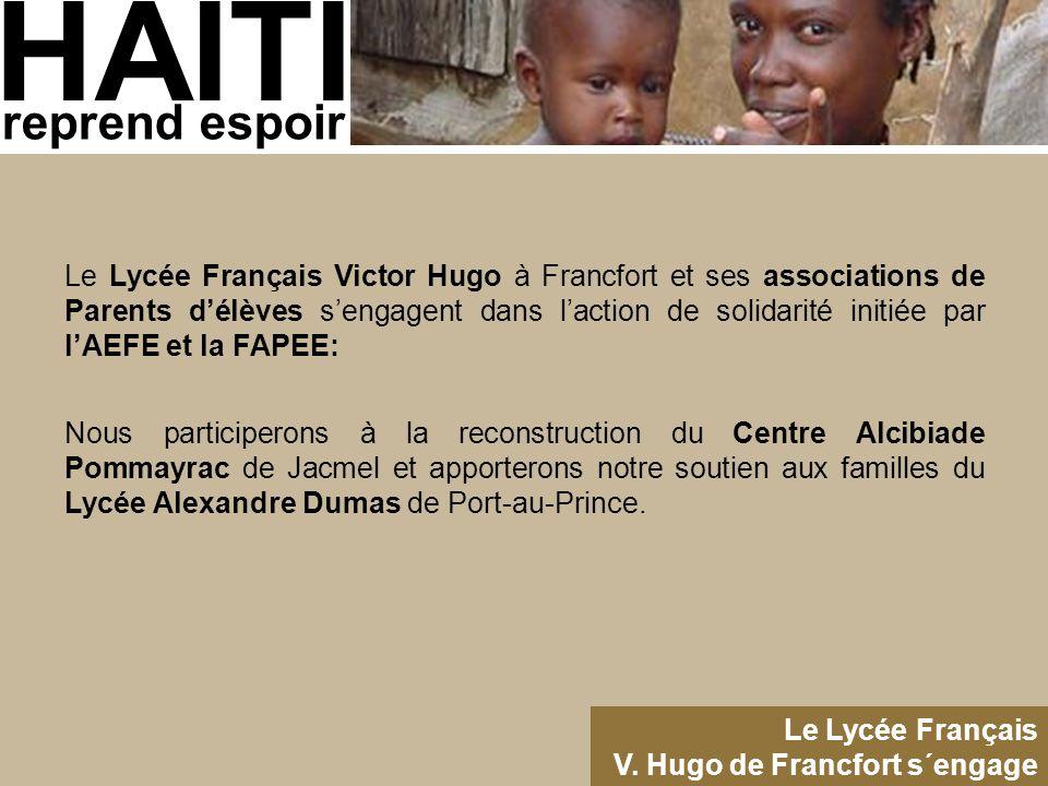 HAITI reprend espoir Le Lycée Français V. Hugo de Francfort s´engage Le Lycée Français Victor Hugo à Francfort et ses associations de Parents d'élèves