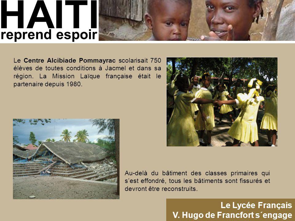 HAITI reprend espoir Le Lycée Français V. Hugo de Francfort s´engage Le Centre Alcibiade Pommayrac scolarisait 750 élèves de toutes conditions à Jacme