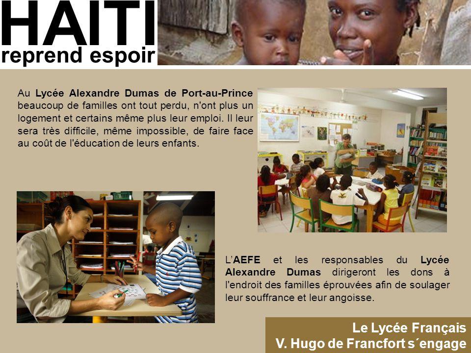 HAITI reprend espoir Le Lycée Français V. Hugo de Francfort s´engage Au Lycée Alexandre Dumas de Port-au-Prince beaucoup de familles ont tout perdu, n