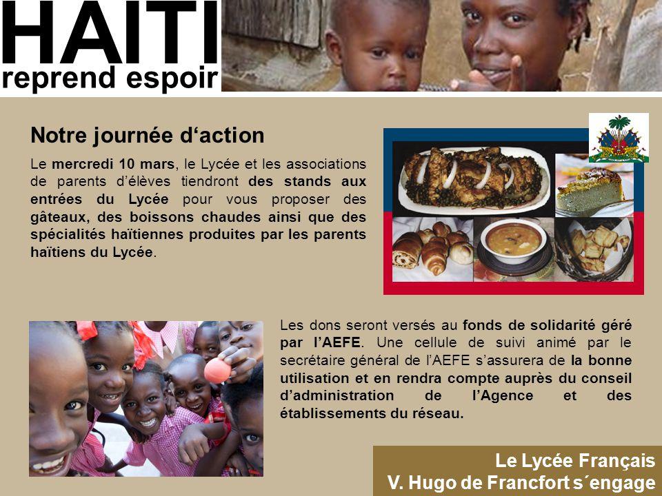 HAITI reprend espoir Le Lycée Français V. Hugo de Francfort s´engage Le mercredi 10 mars, le Lycée et les associations de parents d'élèves tiendront d