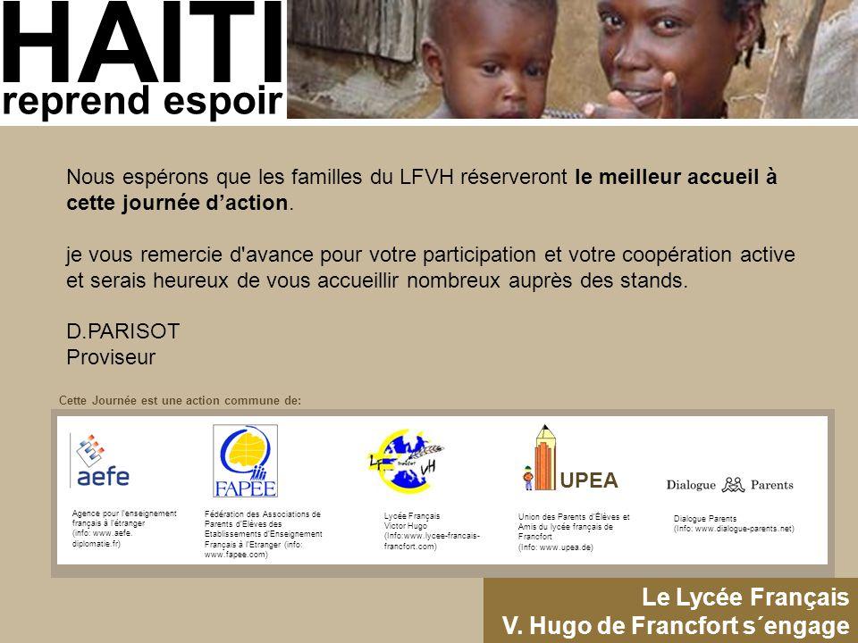 HAITI reprend espoir Le Lycée Français V. Hugo de Francfort s´engage Nous espérons que les familles du LFVH réserveront le meilleur accueil à cette jo