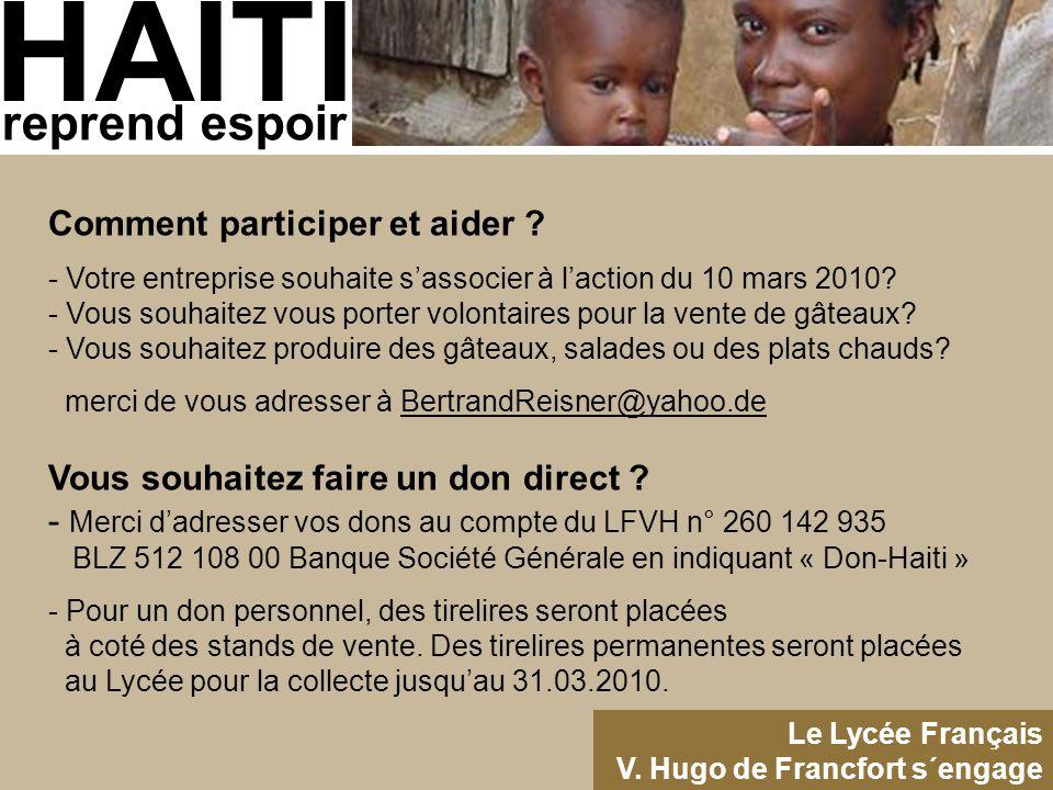 HAITI reprend espoir Le Lycée Français V. Hugo de Francfort s´engage Comment participer et aider ? - Votre entreprise souhaite s'associer à l'action d
