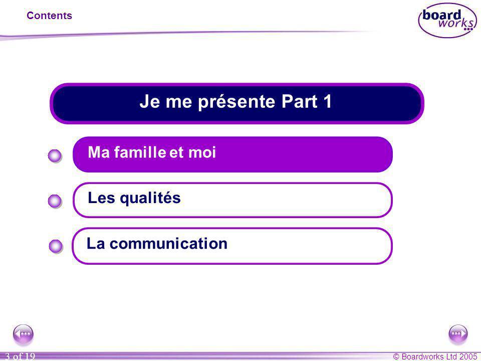 © Boardworks Ltd 2005 3 of 19 Je me présente Part 1 Contents Ma famille et moi Les qualités La communication