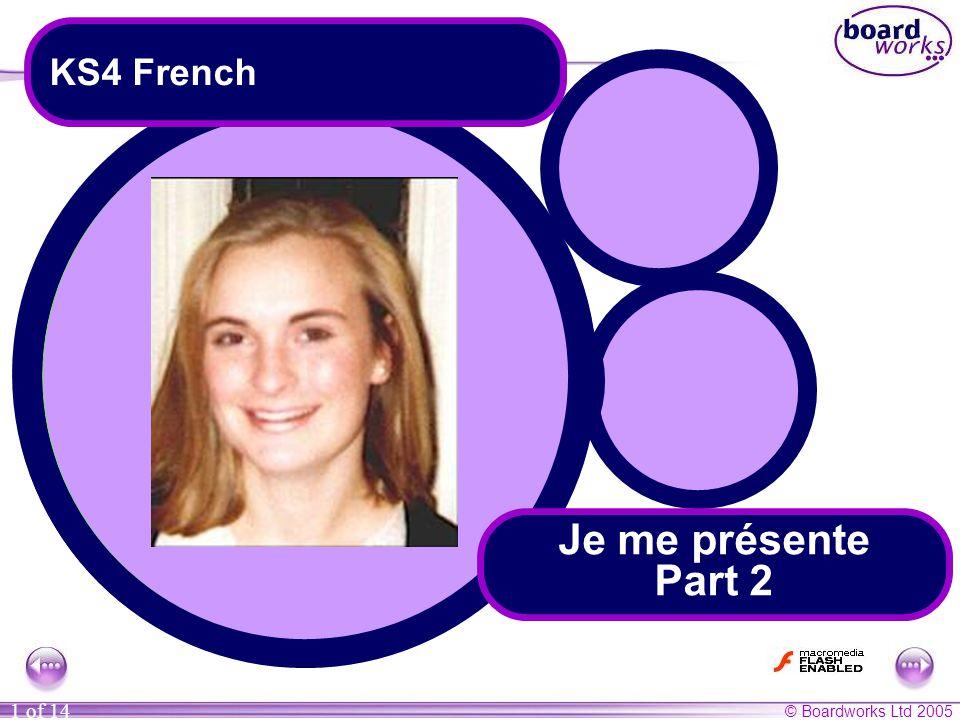 © Boardworks Ltd 2005 1 of 14 Je me présente Part 2 KS4 French