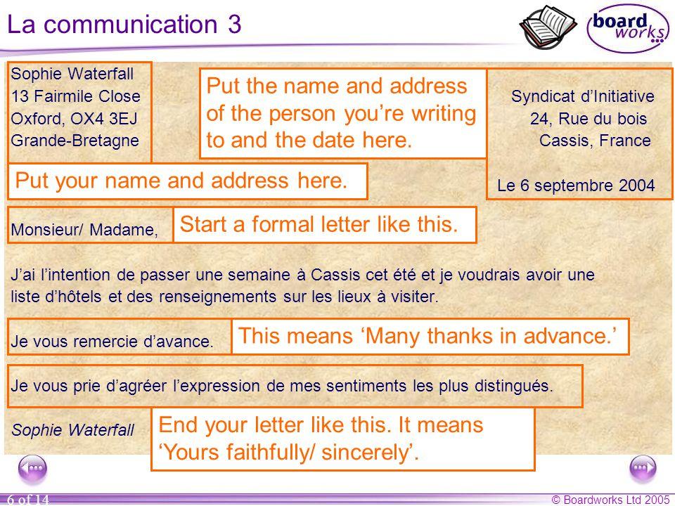 © Boardworks Ltd 2005 6 of 14 La communication 3 Sophie Waterfall 13 Fairmile Close Syndicat d'Initiative Oxford, OX4 3EJ 24, Rue du bois Grande-Breta