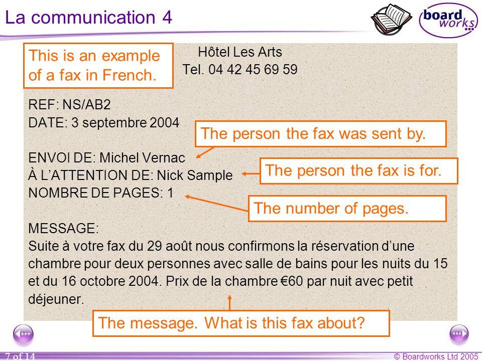 © Boardworks Ltd 2005 7 of 14 La communication 4 Hôtel Les Arts Tel. 04 42 45 69 59 REF: NS/AB2 DATE: 3 septembre 2004 ENVOI DE: Michel Vernac À L'ATT