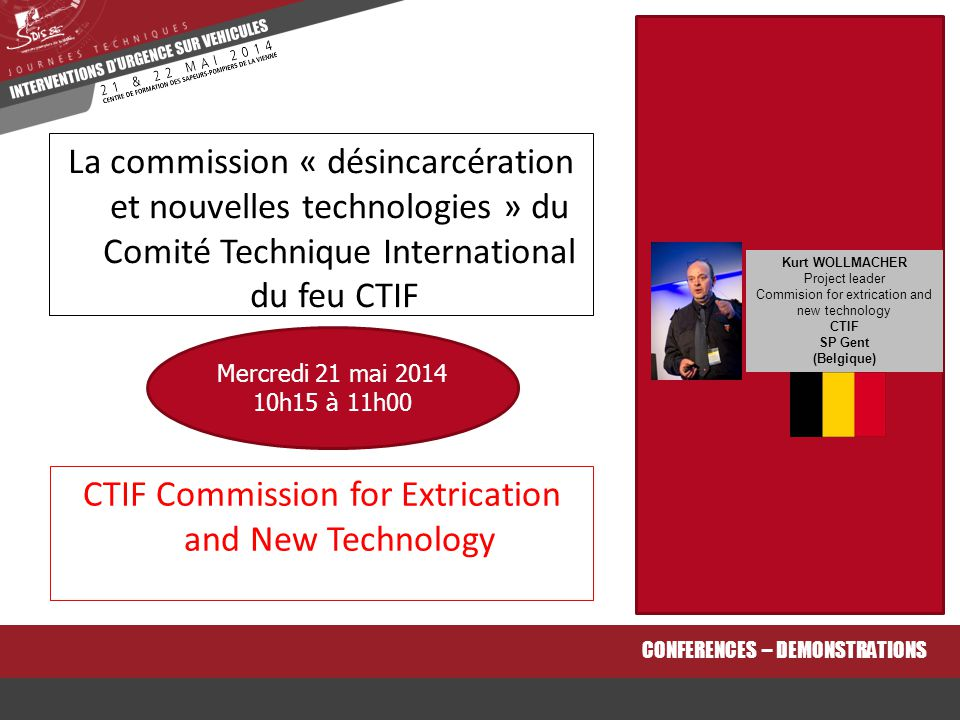CTIF Commission for Extrication and New Technology CONFERENCES – DEMONSTRATIONS La commission « désincarcération et nouvelles technologies » du Comité