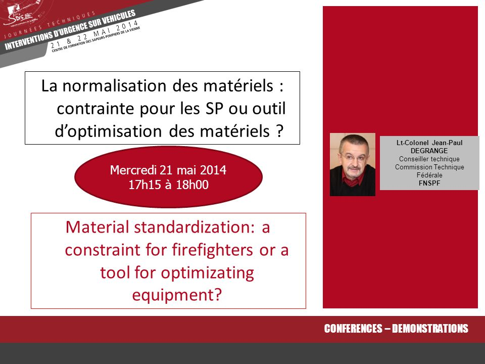 Material standardization: a constraint for firefighters or a tool for optimizating equipment? CONFERENCES – DEMONSTRATIONS La normalisation des matéri