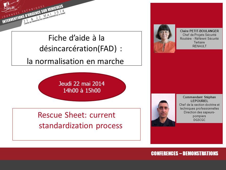 Rescue Sheet: current standardization process CONFERENCES – DEMONSTRATIONS Fiche d'aide à la désincarcération(FAD) : la normalisation en marche Jeudi