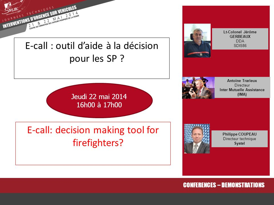 E-call: decision making tool for firefighters? CONFERENCES – DEMONSTRATIONS E-call : outil d'aide à la décision pour les SP ? Lt-Colonel Jérôme GERBEA