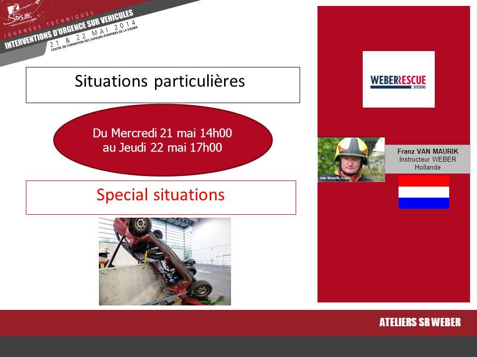 Special situations ATELIERS SR WEBER Situations particulières Du Mercredi 21 mai 14h00 au Jeudi 22 mai 17h00 Franz VAN MAURIK Instructeur WEBER Hollan