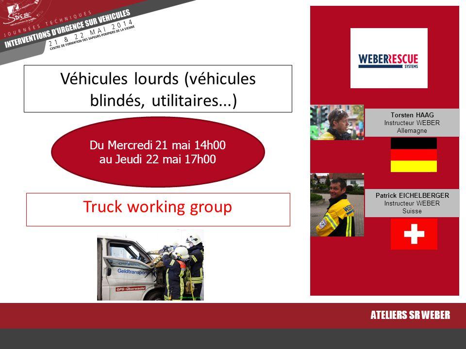 Truck working group ATELIERS SR WEBER Véhicules lourds (véhicules blindés, utilitaires...) Du Mercredi 21 mai 14h00 au Jeudi 22 mai 17h00 Torsten HAAG