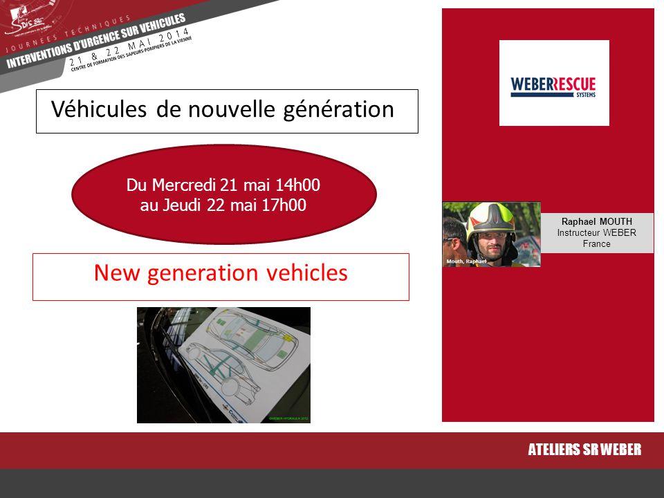 New generation vehicles ATELIERS SR WEBER Véhicules de nouvelle génération Du Mercredi 21 mai 14h00 au Jeudi 22 mai 17h00 Raphael MOUTH Instructeur WE