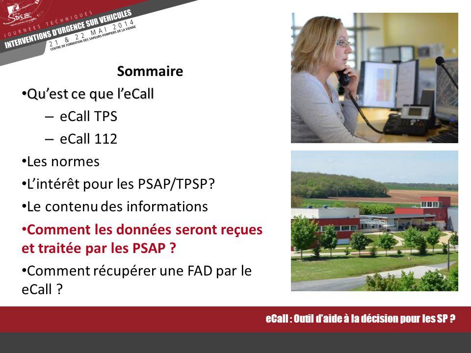 Sommaire Qu'est ce que l'eCall Qu'est ce que l'eCall – eCall TPS – eCall 112 Les normes L'intérêt pour les PSAP/TPSP.