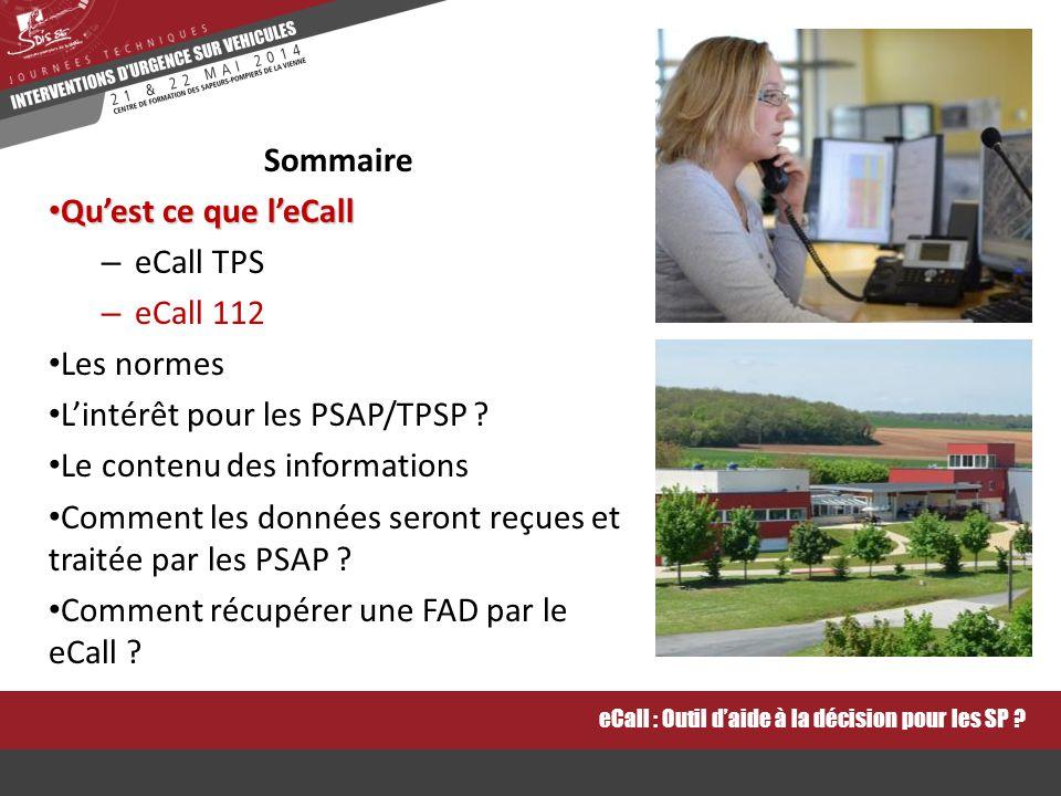 Sommaire Qu'est ce que l'eCall Qu'est ce que l'eCall – eCall TPS – eCall 112 Les normes L'intérêt pour les PSAP/TPSP .