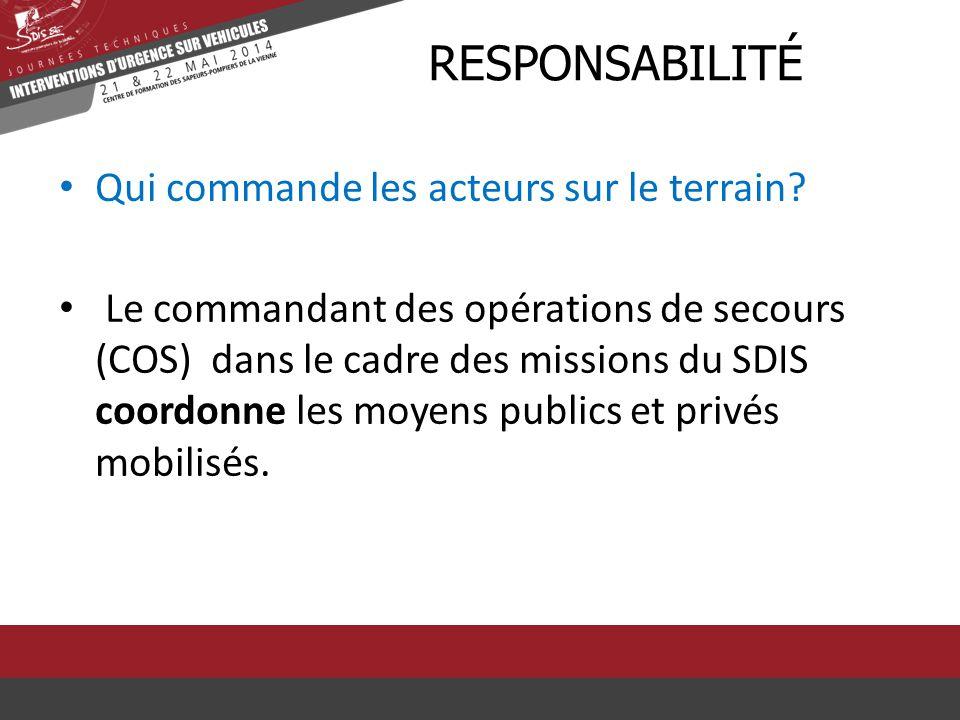 Qui commande les acteurs sur le terrain? RRESPONSABILITÉ Le commandant des opérations de secours (COS) dans le cadre des missions du SDIS coordonne le