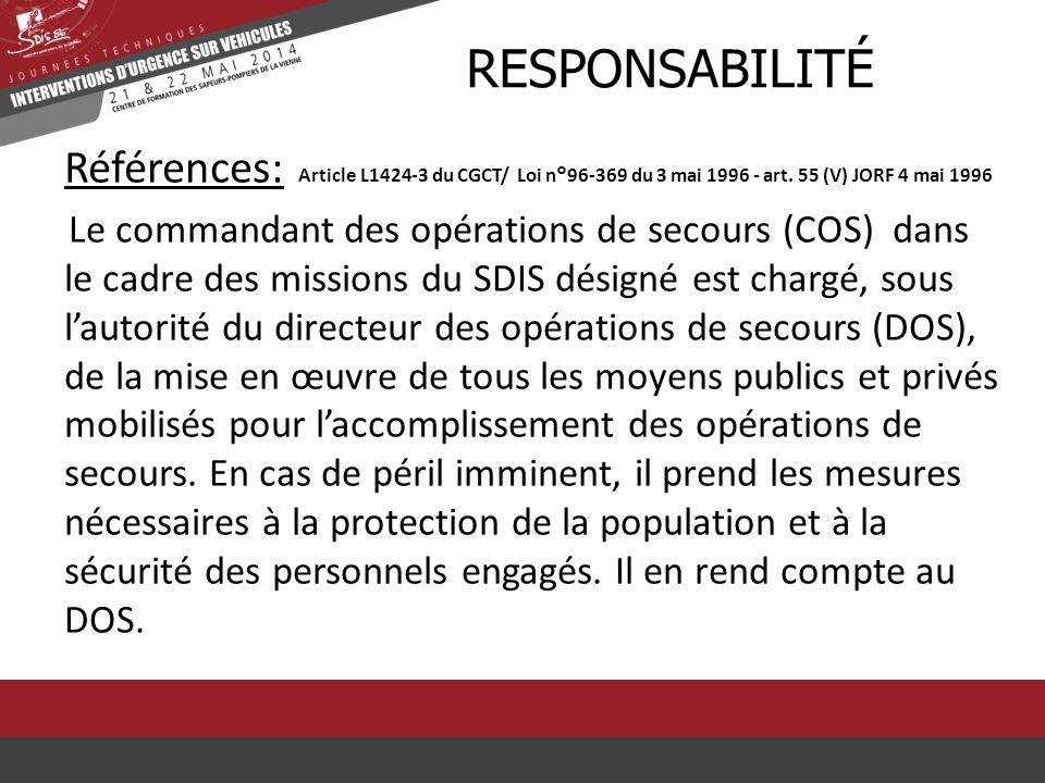Références: Article L1424-3 du CGCT/ Loi n°96-369 du 3 mai 1996 - art. 55 (V) JORF 4 mai 1996 Le commandant des opérations de secours (COS) dans le ca