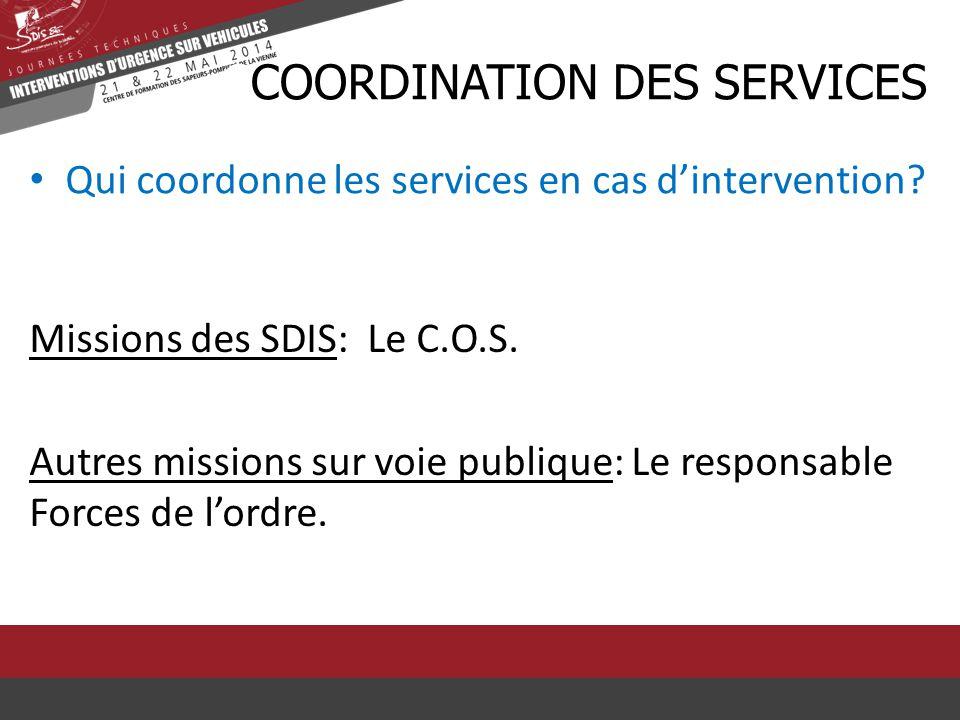 Qui coordonne les services en cas d'intervention? CCOORDINATION DES SERVICES Missions des SDIS: Le C.O.S. Autres missions sur voie publique: Le respon