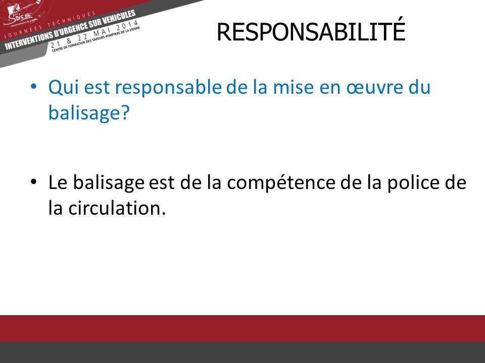 Qui est responsable de la mise en œuvre du balisage? RRESPONSABILITÉ Le balisage est de la compétence de la police de la circulation.