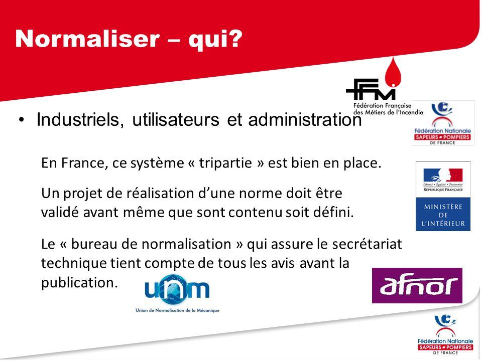 Normaliser – qui? Industriels, utilisateurs et administration En France, ce système « tripartie » est bien en place. Un projet de réalisation d'une no