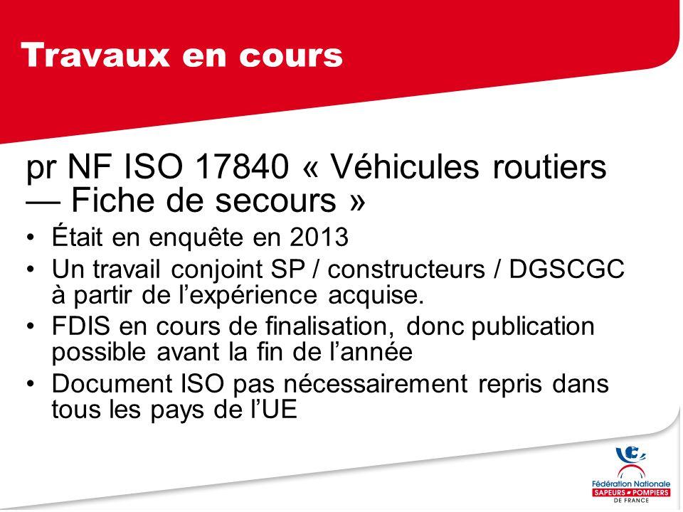 Travaux en cours pr NF ISO 17840 « Véhicules routiers — Fiche de secours » Était en enquête en 2013 Un travail conjoint SP / constructeurs / DGSCGC à