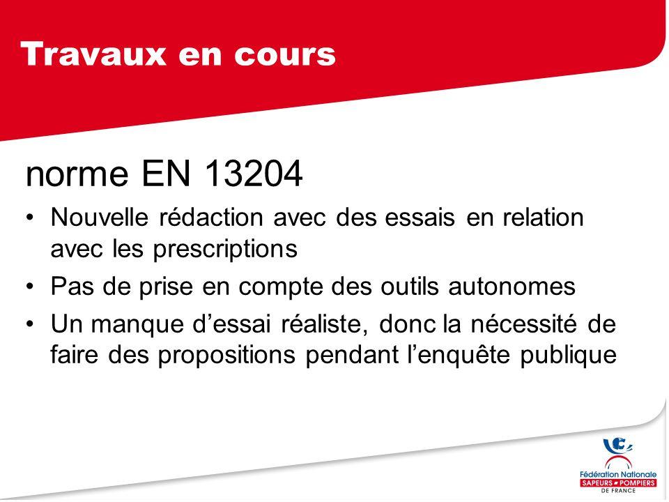Travaux en cours norme EN 13204 Nouvelle rédaction avec des essais en relation avec les prescriptions Pas de prise en compte des outils autonomes Un m