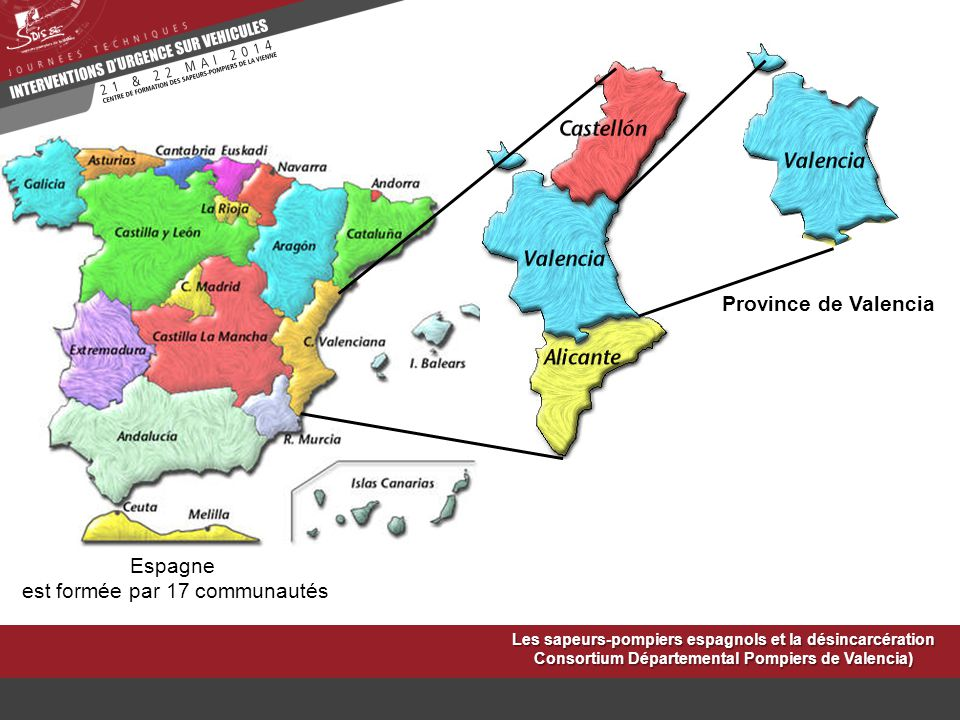 Province de Valencia Les sapeurs-pompiers espagnols et la désincarcération Consortium Départemental Pompiers de Valencia) Espagne est formée par 17 co