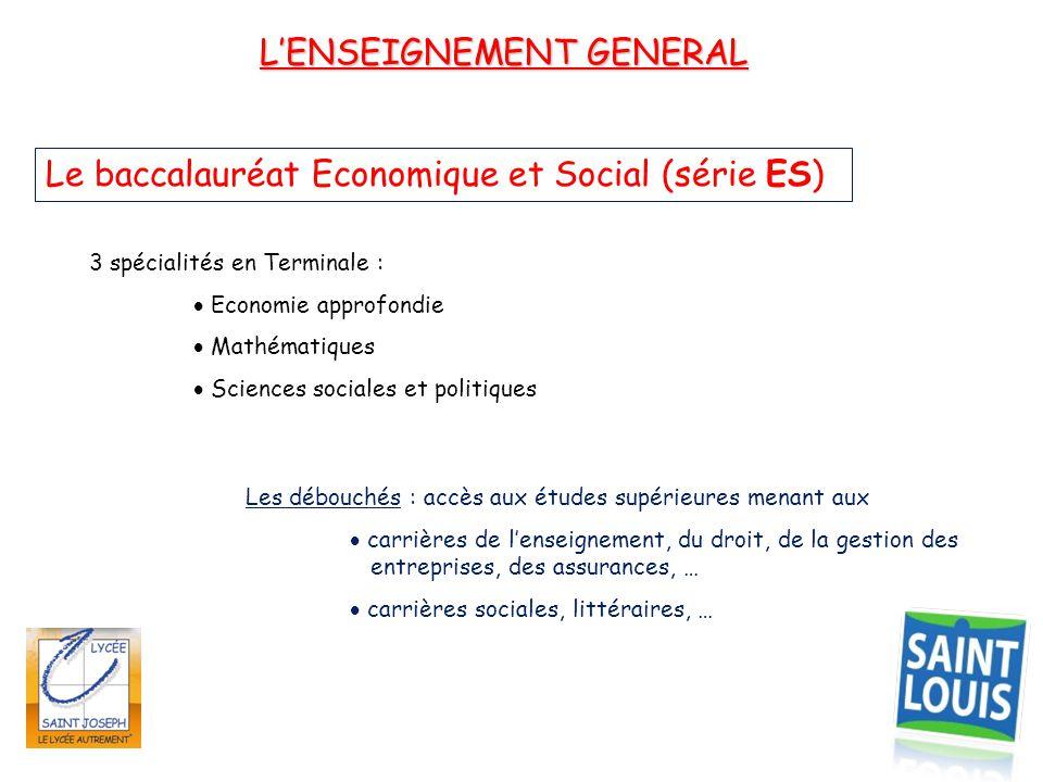L'ENSEIGNEMENT GENERAL Le baccalauréat Economique et Social (série ES) 3 spécialités en Terminale :  Economie approfondie  Mathématiques  Sciences