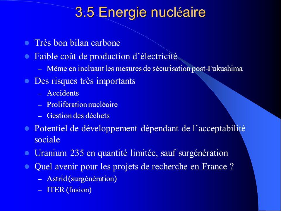 3.5 Energie nucl é aire Très bon bilan carbone Faible coût de production d'électricité – Même en incluant les mesures de sécurisation post-Fukushima D