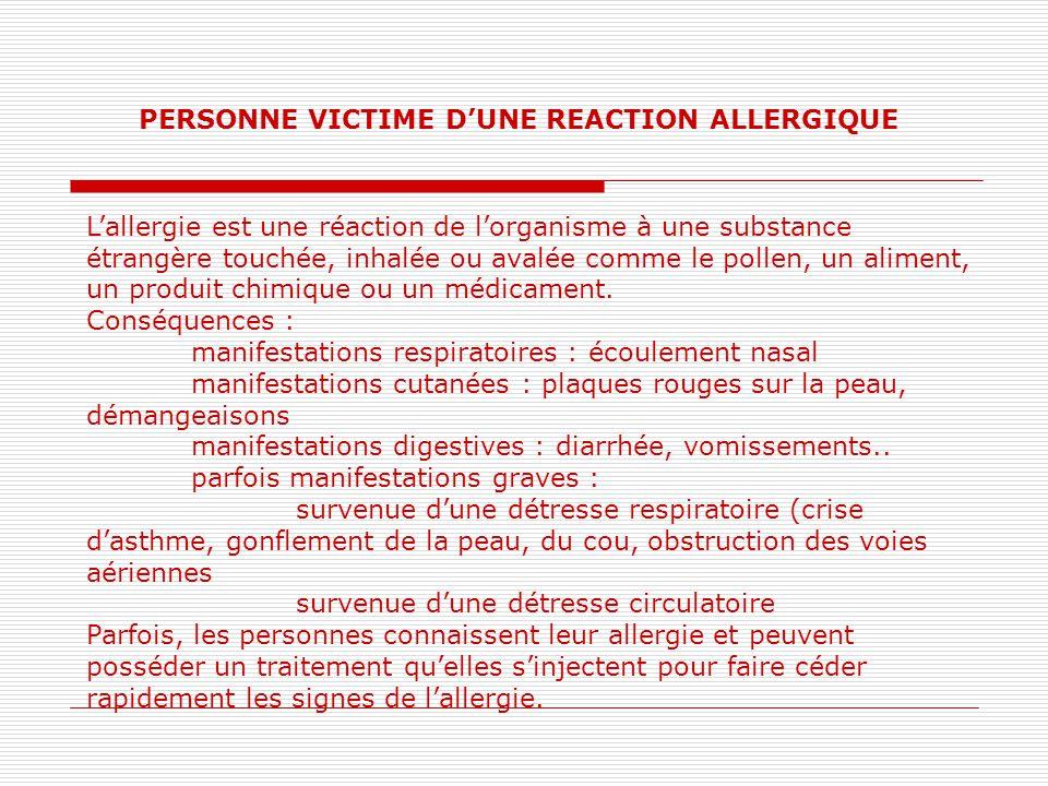 PERSONNE VICTIME D'UNE REACTION ALLERGIQUE L'allergie est une réaction de l'organisme à une substance étrangère touchée, inhalée ou avalée comme le pollen, un aliment, un produit chimique ou un médicament.
