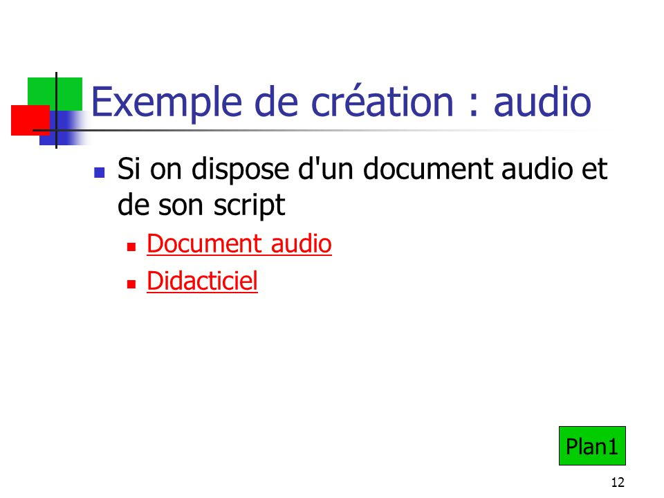 12 Exemple de création : audio Si on dispose d'un document audio et de son script Document audio Didacticiel Plan1