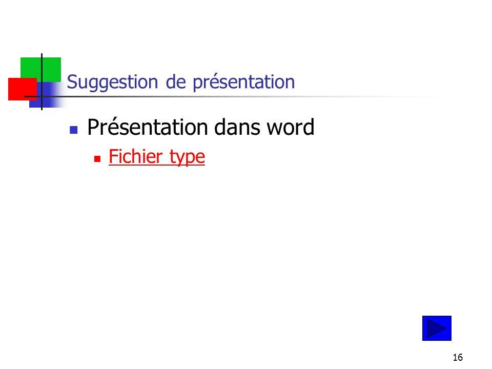 16 Suggestion de présentation Présentation dans word Fichier type