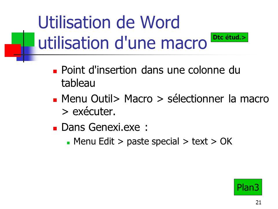 21 Utilisation de Word utilisation d une macro Point d insertion dans une colonne du tableau Menu Outil> Macro > sélectionner la macro > exécuter.