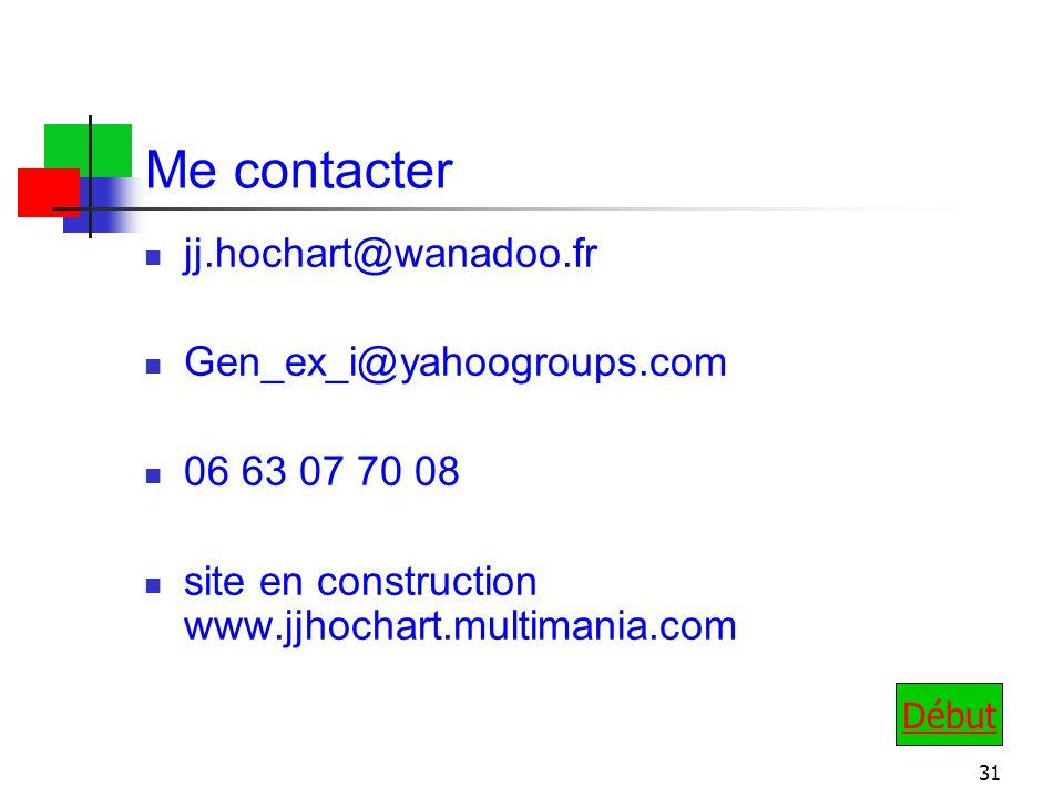 31 Me contacter jj.hochart@wanadoo.fr Gen_ex_i@yahoogroups.com 06 63 07 70 08 site en construction www.jjhochart.multimania.com Début