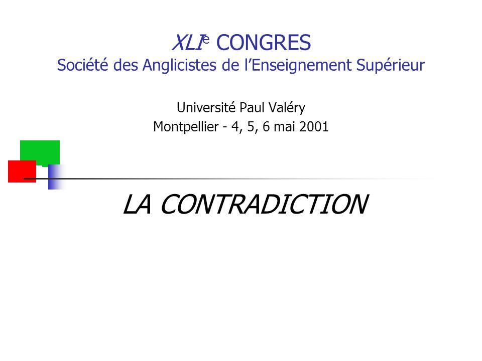 XLI e CONGRES Société des Anglicistes de l'Enseignement Supérieur Université Paul Valéry Montpellier - 4, 5, 6 mai 2001 LA CONTRADICTION