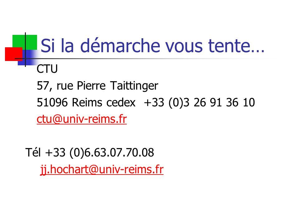 Si la démarche vous tente… CTU 57, rue Pierre Taittinger 51096 Reims cedex +33 (0)3 26 91 36 10 ctu@univ-reims.fr Tél +33 (0)6.63.07.70.08 jj.hochart@univ-reims.fr