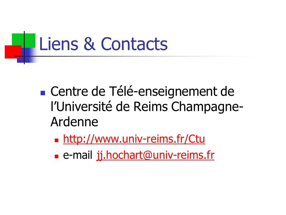 Liens & Contacts Centre de Télé-enseignement de l'Université de Reims Champagne- Ardenne http://www.univ-reims.fr/Ctu e-mail jj.hochart@univ-reims.frjj.hochart@univ-reims.fr
