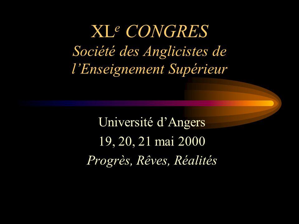 XL e CONGRES Société des Anglicistes de l'Enseignement Supérieur Université d'Angers 19, 20, 21 mai 2000 Progrès, Rêves, Réalités