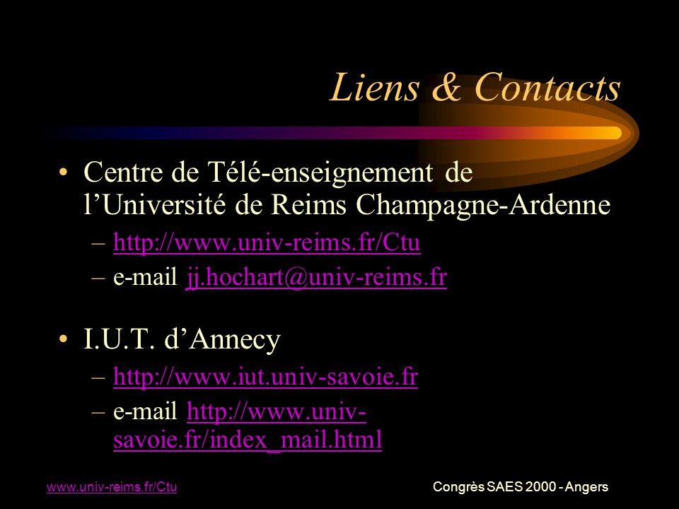 www.univ-reims.fr/Ctu Congrès SAES 2000 - Angers Liens & Contacts Centre de Télé-enseignement de l'Université de Reims Champagne-Ardenne –http://www.univ-reims.fr/Ctuhttp://www.univ-reims.fr/Ctu –e-mail jj.hochart@univ-reims.frjj.hochart@univ-reims.fr I.U.T.