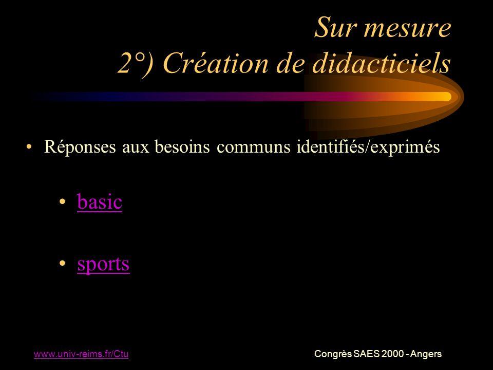 www.univ-reims.fr/Ctu Congrès SAES 2000 - Angers Sur mesure 2°) Création de didacticiels Réponses aux besoins communs identifiés/exprimés basic sports