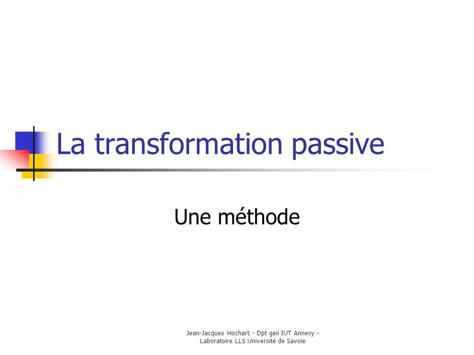 La transformation passive Une méthode Déplacez les groupes nominaux sujet & c.o.d.